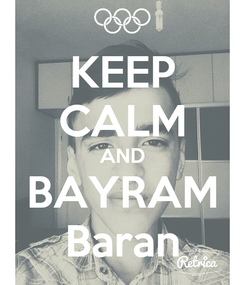 Poster: KEEP CALM AND BAYRAM Baran