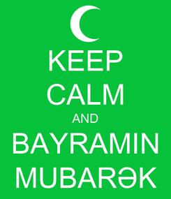 Poster: KEEP CALM AND BAYRAMIN MUBARƏK