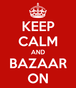 Poster: KEEP CALM AND BAZAAR ON