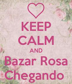 Poster: KEEP CALM AND Bazar Rosa Chegando