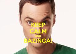 Poster: KEEP CALM AND BAZINGA!
