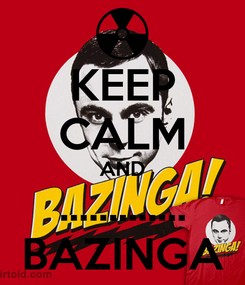 Poster: KEEP CALM AND ............. BAZINGA