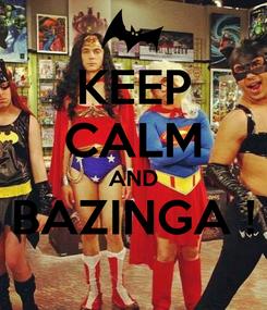 Poster: KEEP CALM AND BAZINGA !