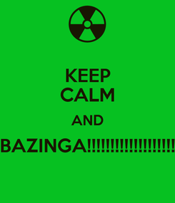 Poster: KEEP CALM AND BAZINGA!!!!!!!!!!!!!!!!!!!