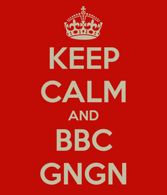 Poster: KEEP CALM AND BBC GNGN