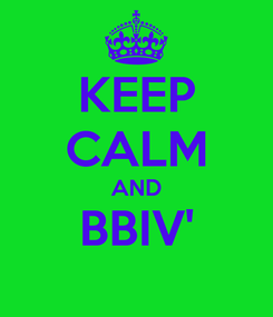 Poster: KEEP CALM AND BBIV'
