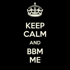 Poster: KEEP CALM AND BBM ME