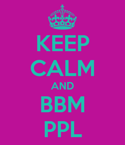 Poster: KEEP CALM AND BBM PPL