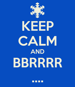 Poster: KEEP CALM AND BBRRRR ....