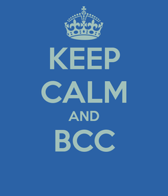 Poster: KEEP CALM AND BCC