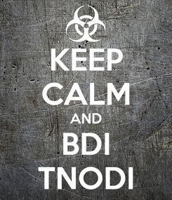 Poster: KEEP CALM AND BDI TNODI