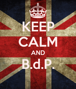 Poster: KEEP CALM AND B.d.P.