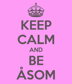 Poster: KEEP CALM AND BE ÅSOM