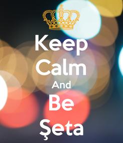 Poster: Keep Calm And Be Şeta