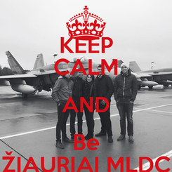Poster: KEEP CALM AND Be ŽIAURIAI MLDC