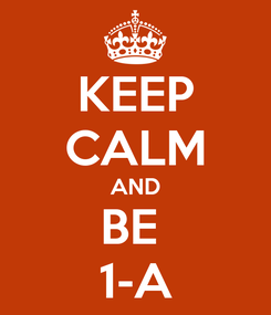 Poster: KEEP CALM AND BE  1-A