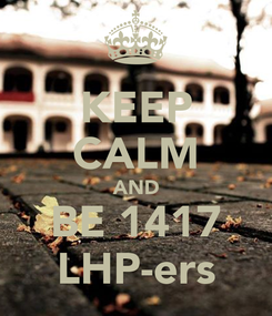 Poster: KEEP CALM AND BE 1417 LHP-ers