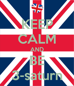 Poster: KEEP CALM AND BE 3-saturn