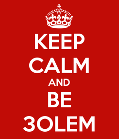 Poster: KEEP CALM AND BE 3OLEM