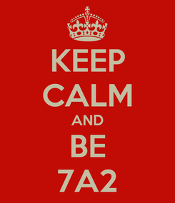 Poster: KEEP CALM AND BE 7A2