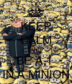 Poster: KEEP CALM AND BE A 1  IN A MINION