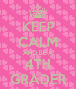 Poster: KEEP CALM AND BE A 4TH GRADER