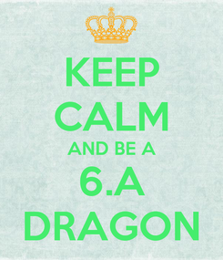 Poster: KEEP CALM AND BE A 6.A DRAGON