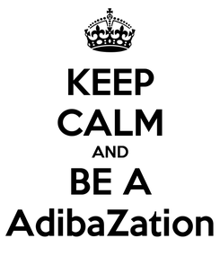 Poster: KEEP CALM AND BE A AdibaZation