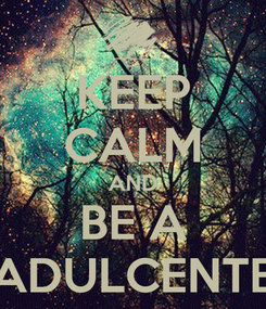 Poster: KEEP CALM AND BE A ADULCENTE
