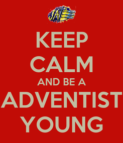 Poster: KEEP CALM AND BE A ADVENTIST YOUNG