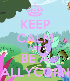 Poster: KEEP CALM AND BE A ALLYCORN