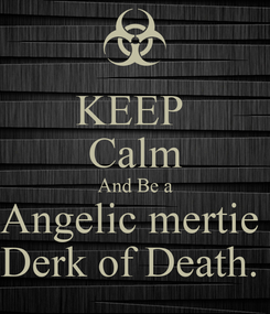 Poster: KEEP  Calm And Be a Angelic mertie  Derk of Death.