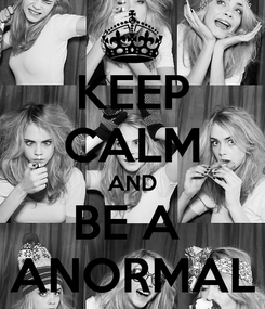 Poster: KEEP CALM AND BE A  ANORMAL