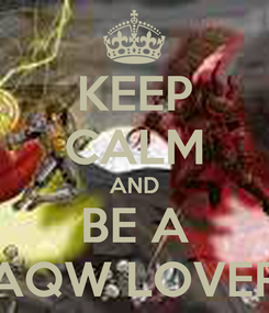 Poster: KEEP CALM AND BE A AQW LOVER