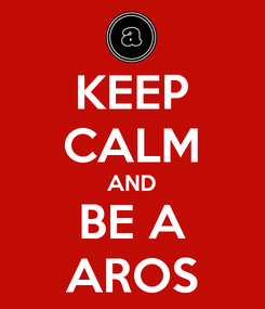 Poster: KEEP CALM AND BE A AROS