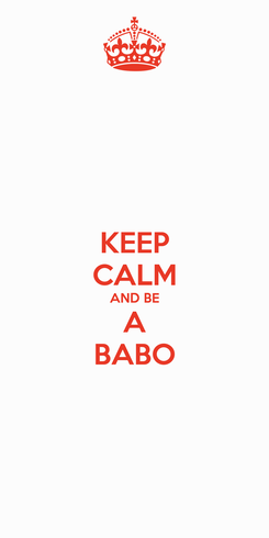 Poster: KEEP CALM AND BE A BABO