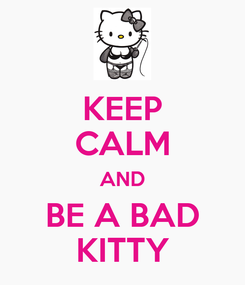 Poster: KEEP CALM AND BE A BAD KITTY