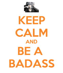 Poster: KEEP CALM AND BE A  BADASS