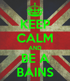 Poster: KEEP CALM AND BE A BAINS
