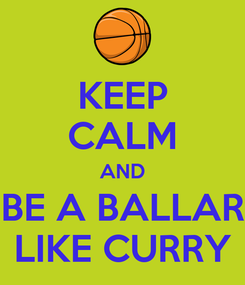 Poster: KEEP CALM AND BE A BALLAR LIKE CURRY
