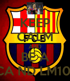 Poster: KEEP CALM AND BE A BARCA ND LM10 FAN