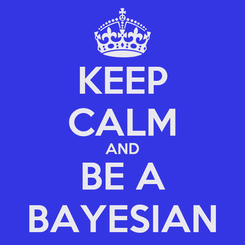Poster: KEEP CALM AND BE A BAYESIAN