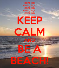 Poster: KEEP CALM AND BE A BEACH!