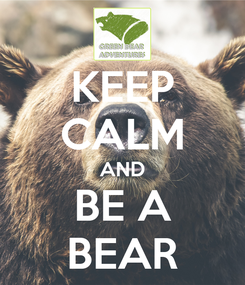 Poster: KEEP CALM AND BE A BEAR