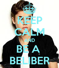 Poster: KEEP CALM AND BE A  BELIBER