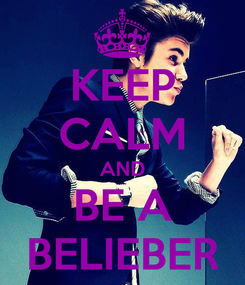 Poster: KEEP CALM AND BE A BELIEBER