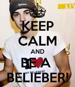 Poster: KEEP CALM AND BE A  BELIEBER!