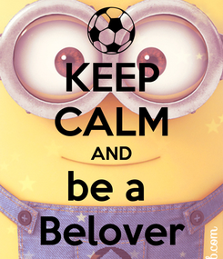 Poster: KEEP CALM AND be a  Belover