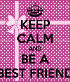 Poster: KEEP CALM AND BE A BEST FRIEND