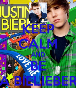 Poster: KEEP CALM AND BE A BIELIEBER